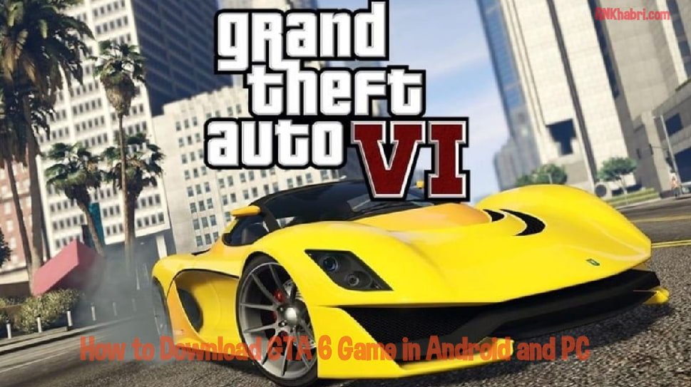 How to Download GTA 6 Game in Android and PC