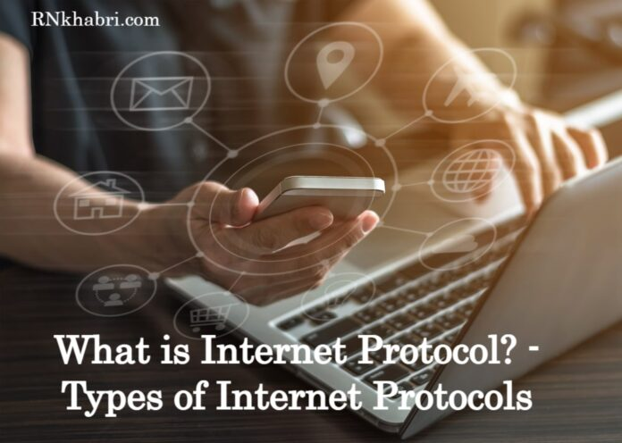What is Internet Protocol? - Types of Internet Protocols